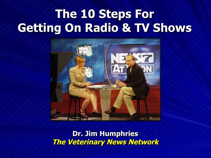 The 10 Steps For Getting On Radio & TV Shows Dr. Jim Humphries The Veterinary News Network