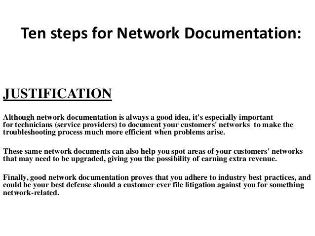 Ten steps for Network Documentation:  JUSTIFICATION Although network documentation is always a good idea, it's especially ...