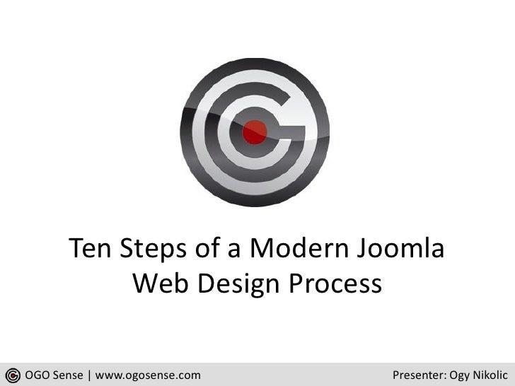 Ten Steps of a Modern Joomla             Web Design Process  OGO Sense | www.ogosense.com   Presenter: Ogy Nikolic