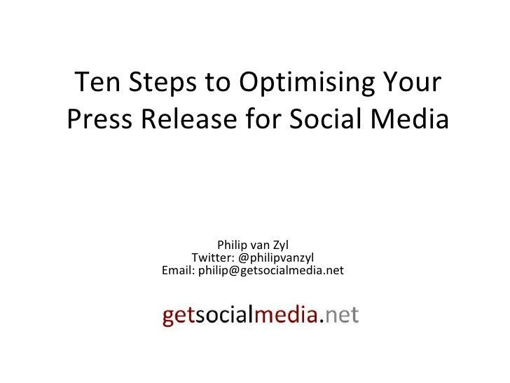 Ten Steps to Optimising Your Press Release for Social Media Philip van Zyl Twitter: @philipvanzyl Email: philip@getsocialm...