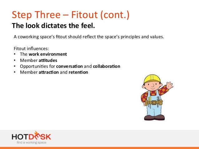 Step  Three  –  Fitout  (cont.)   The  look  dictates  the  feel.   A  coworking  space's  fitout...