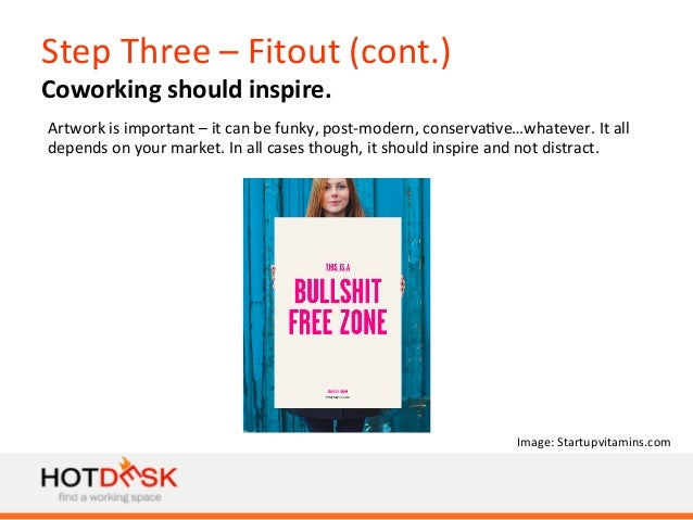 Step  Three  –  Fitout  (cont.)   Coworking  should  inspire.   Artwork  is  important  –  it  c...