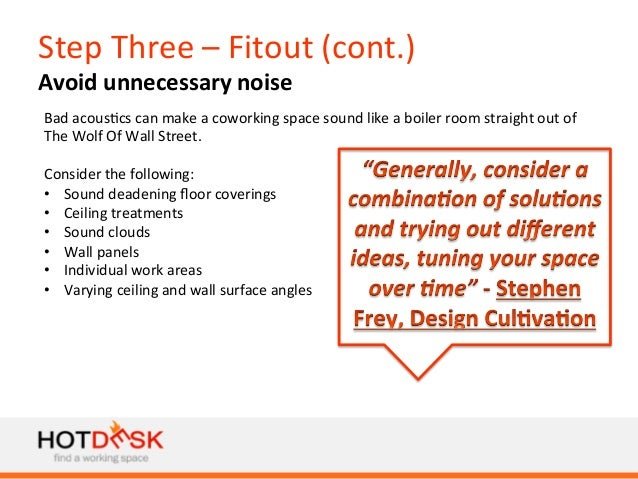 Step  Three  –  Fitout  (cont.)   Avoid  unnecessary  noise   Bad  acous)cs  can  make  a  cowor...
