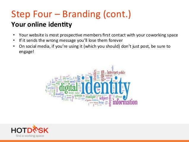 Step  Four  –  Branding  (cont.)   Your  online  iden@ty   • Your  website  is  most  prospec)ve...