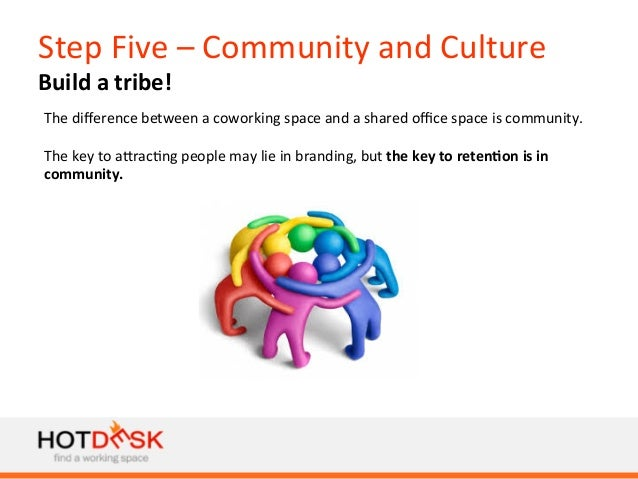 Step  Five  –  Community  and  Culture   Build  a  tribe!   The  difference  between  a  coworkin...