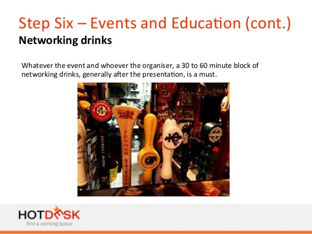 Step  Six  –  Events  and  Educa)on  (cont.)   Networking  drinks   Whatever  the  event  and  w...