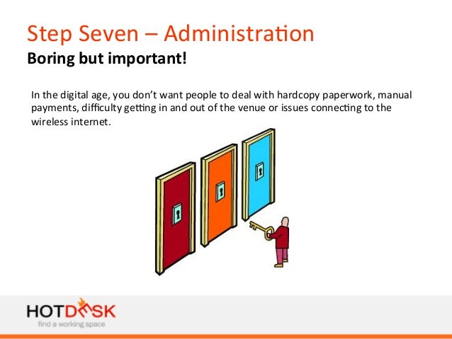 Step  Seven  –  Administra)on   Boring  but  important!   In  the  digital  age,  you  don't  wa...