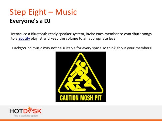 Step  Eight  –  Music     Everyone's  a  DJ   Introduce  a  Bluetooth  ready  speaker  system, ...