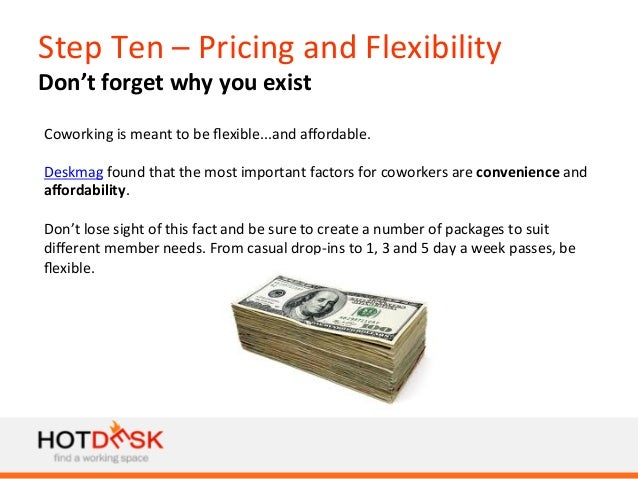 Step  Ten  –  Pricing  and  Flexibility   Don't  forget  why  you  exist   Coworking  is  meant...