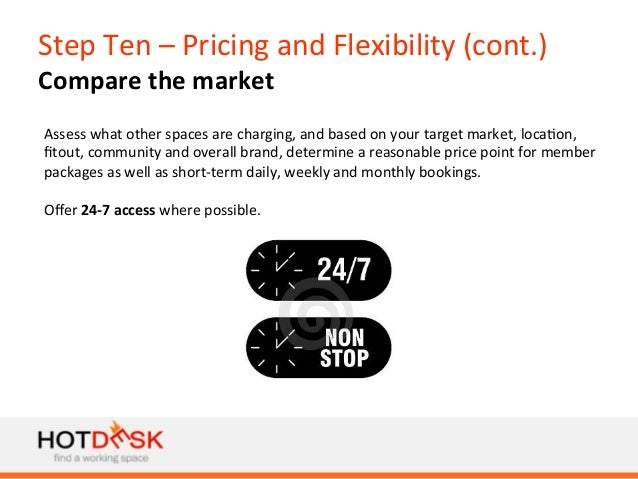 Step  Ten  –  Pricing  and  Flexibility  (cont.)   Compare  the  market   Assess  what  other  s...
