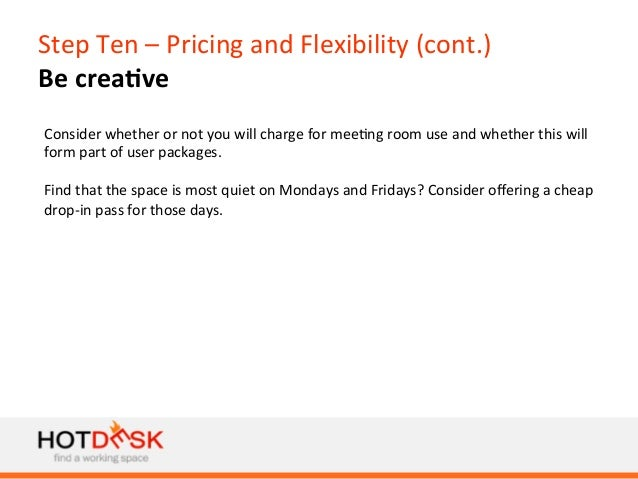 Step  Ten  –  Pricing  and  Flexibility  (cont.)   Be  crea@ve   Consider  whether  or  not  you...