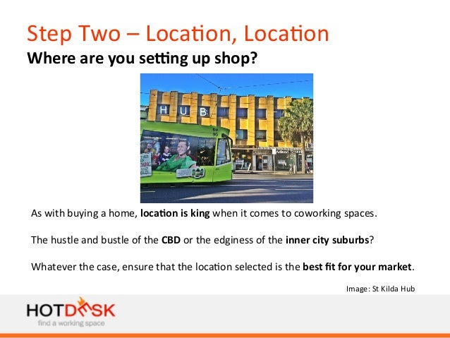 Step  Two  –  Loca)on,  Loca)on   Where  are  you  seFng  up  shop?   As  with  buying  a  h...