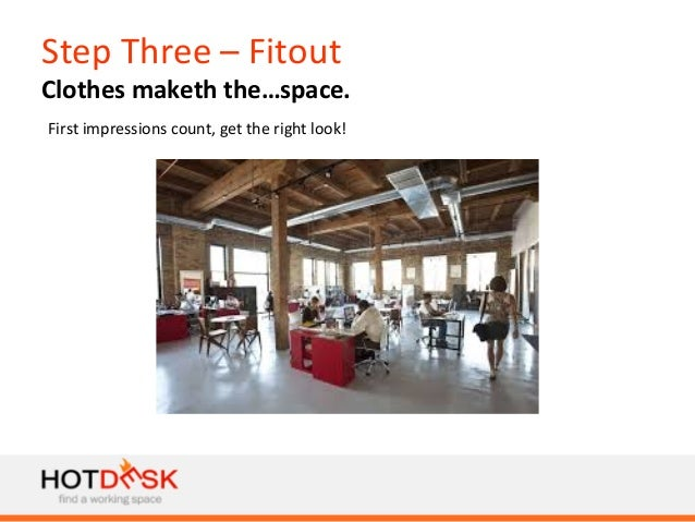 Step  Three  –  Fitout   Clothes  maketh  the…space.   First  impressions  count,  get  the  right...