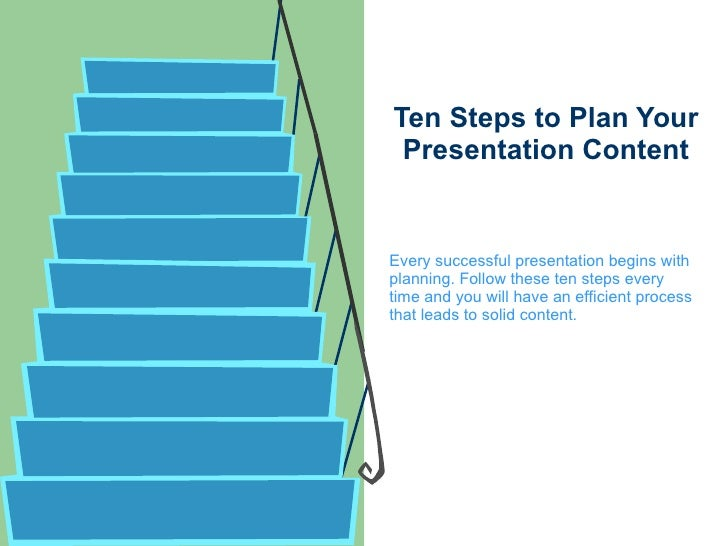 Ten Steps to Plan Your Presentation Content Every successful presentation begins with planning. Follow these ten steps eve...