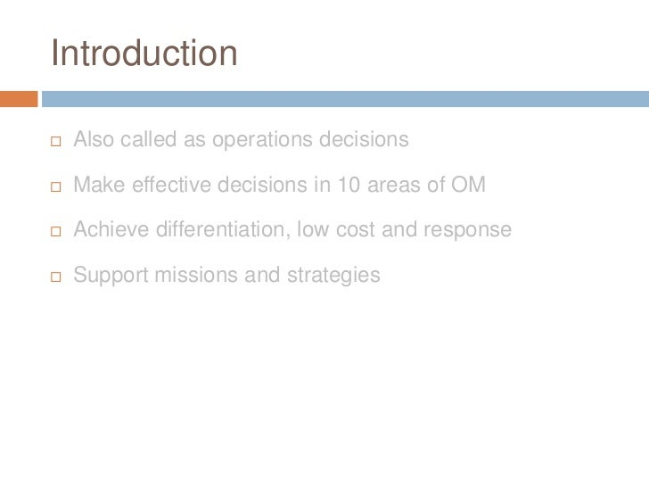 10 operation management decisions Strategic decisions are the decisions that are concerned with whole environment in which the firm operates, the entire resources and the people who form the company and the interface between the two strategic decisions have major resource propositions for an organization these decisions may be.