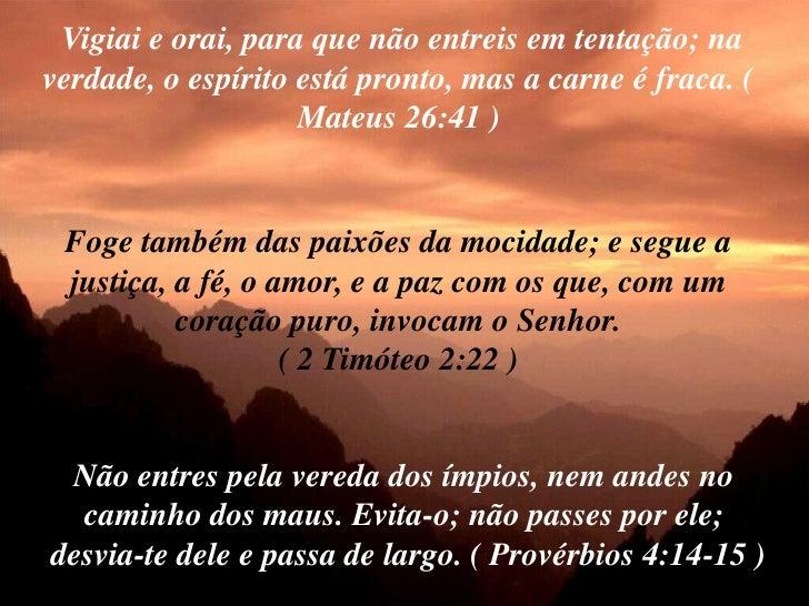 Vigiai e orai, para que não entreis em tentação; na verdade, o espírito está pronto, mas a carne é fraca. (               ...