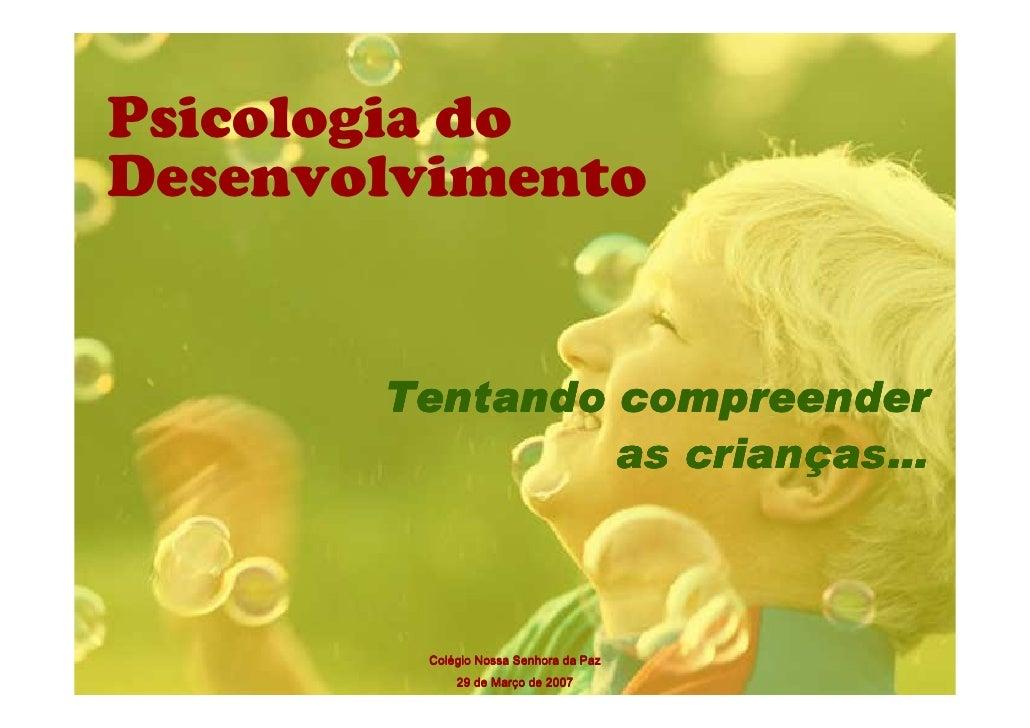 Psicologia do Desenvolvimento          Tentando compreender                    crianças…                 as crianças…     ...