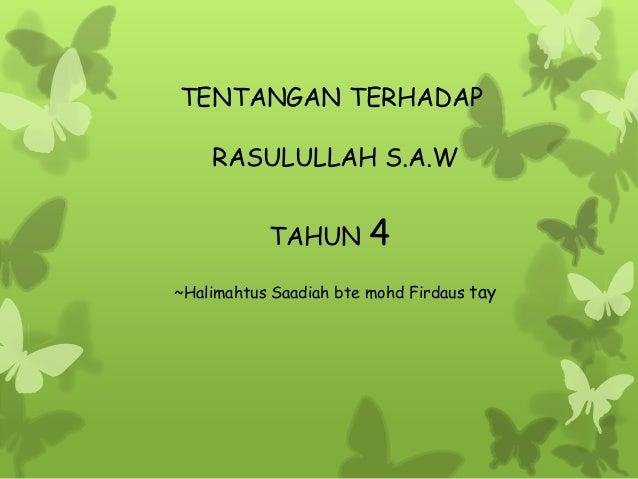 TENTANGAN TERHADAP    RASULULLAH S.A.W           TAHUN        4~Halimahtus Saadiah bte mohd Firdaus tay