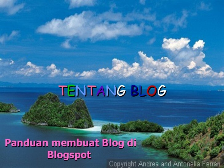 T E N T A N G  B L O G Panduan membuat Blog di Blogspot