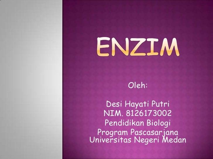Oleh:    Desi Hayati Putri    NIM. 8126173002    Pendidikan Biologi  Program PascasarjanaUniversitas Negeri Medan