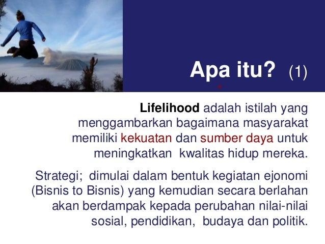 Apa itu?  (1)  a  Lifelihood adalah istilah yang menggambarkan bagaimana masyarakat memiliki kekuatan dan sumber daya untu...