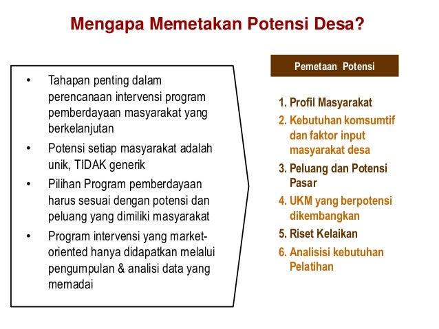 Mengapa Memetakan Potensi Desa? Pemetaan Potensi  •  • •  •  Tahapan penting dalam perencanaan intervensi program pemberda...