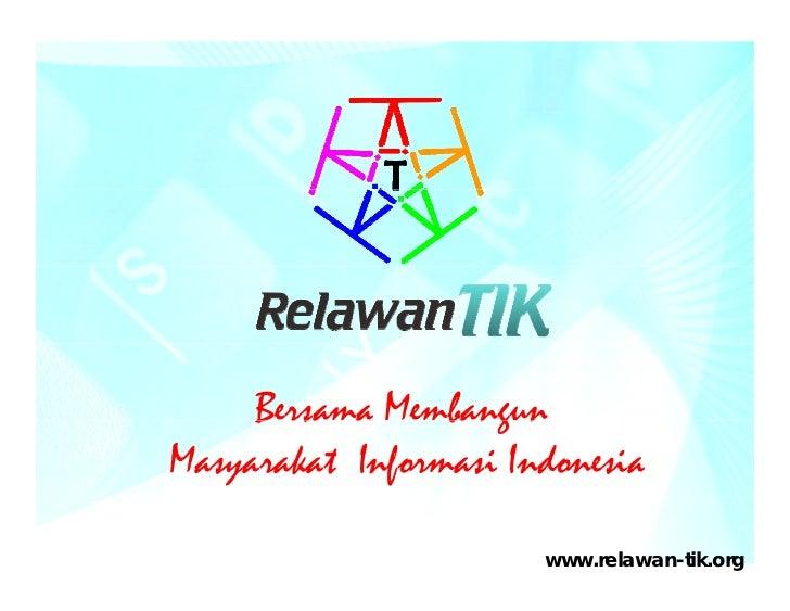 B rsa a     Bersama Membangun                 bang nMasyarakat Informasi Indonesia                       www.relawan-tik.org