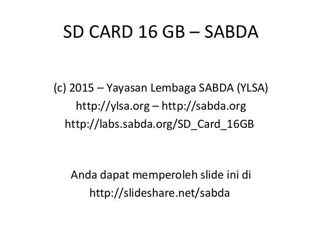 SD CARD 16 GB – SABDA Anda dapat memperoleh slide ini di http://slideshare.net/sabda (c) 2015 – Yayasan Lembaga SABDA (YLS...