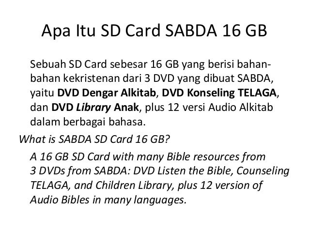 Apa Itu SD Card SABDA 16 GB Sebuah SD Card sebesar 16 GB yang berisi bahan- bahan kekristenan dari 3 DVD yang dibuat SABDA...