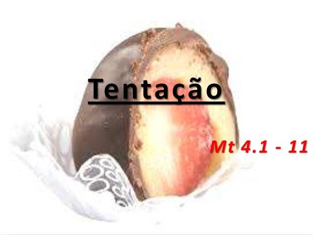 Tentação Mt 4.1 - 11