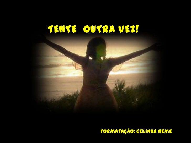TENTE OUTRA VEZ!         Formatação: Celinha Neme