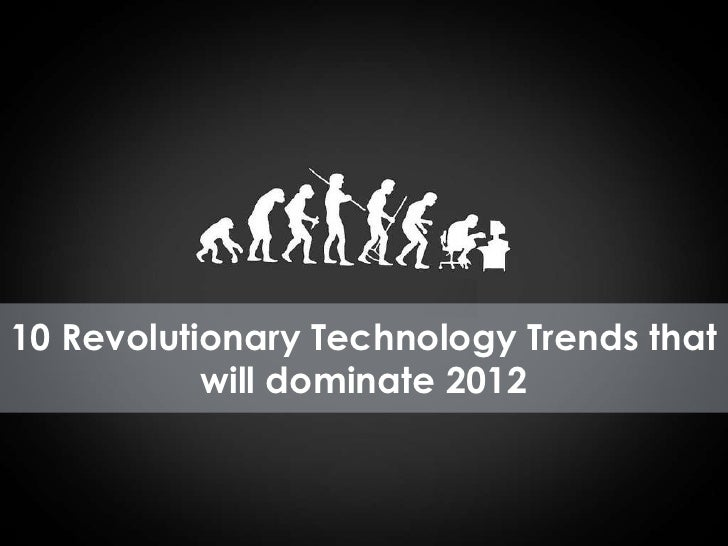 Top Ten Technology Trends That Will Dominate 2012