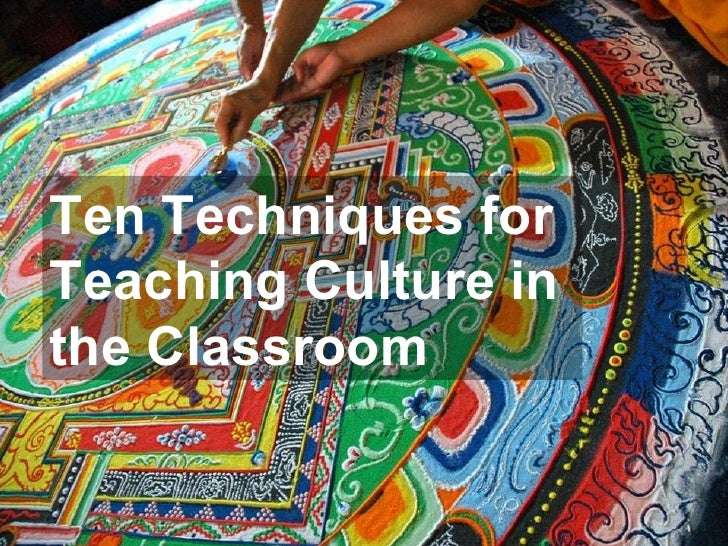 Ten Techniques for Teaching Culture in the Classroom