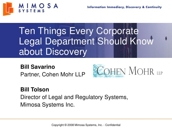 Ten Things Every Corporate Legal Department Should Know about Discovery Bill Savarino Partner, Cohen Mohr LLP  Bill Tolson...