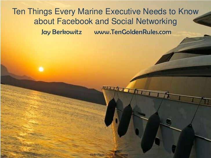 Ten Things Every Marine Executive Needs to Know     about Facebook and Social Networking       Jay Berkowitz      www.TenG...