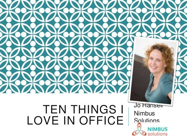 TEN THINGS ILOVE IN OFFICEJo HansellNimbusSolutions