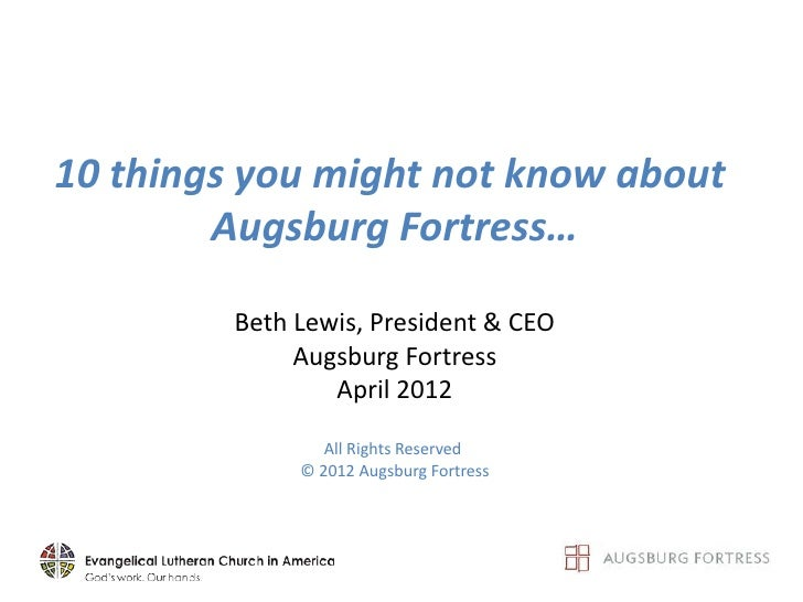 10 things you might not know about        Augsburg Fortress…         Beth Lewis, President & CEO              Augsburg For...