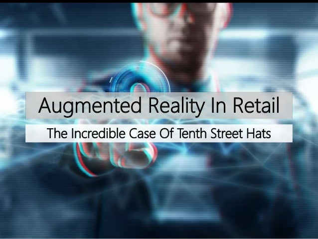 Augmented Reality In Retail The Incredible Case Of Tenth Street Hats