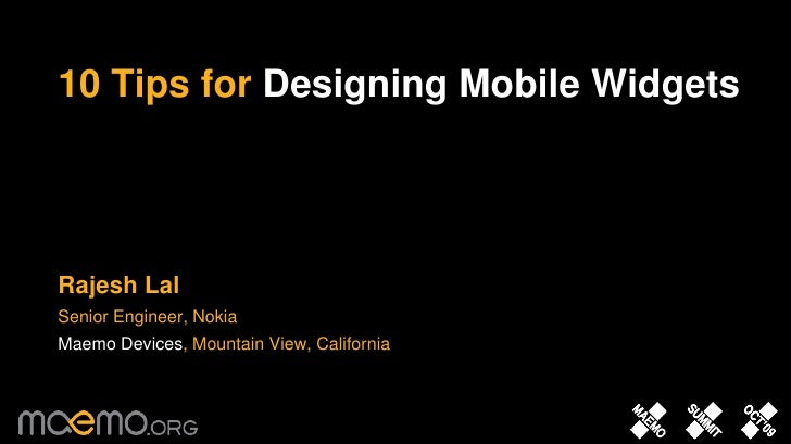 10 Tips for Designing Mobile Widgets<br />Rajesh Lal<br />Senior Engineer, Nokia <br />Maemo Devices, Mountain View, Calif...