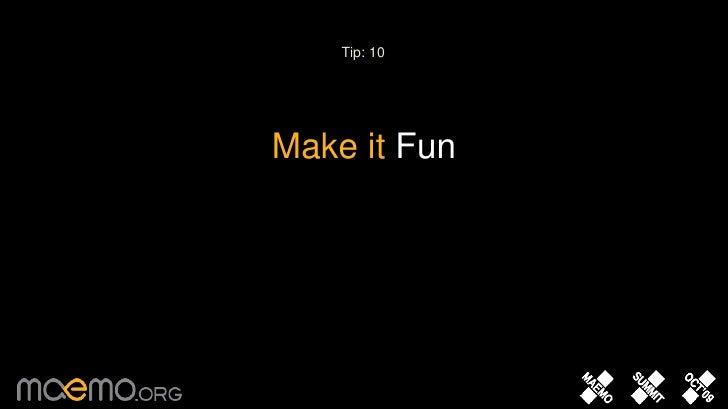Tip: 10<br />Make it Fun<br />