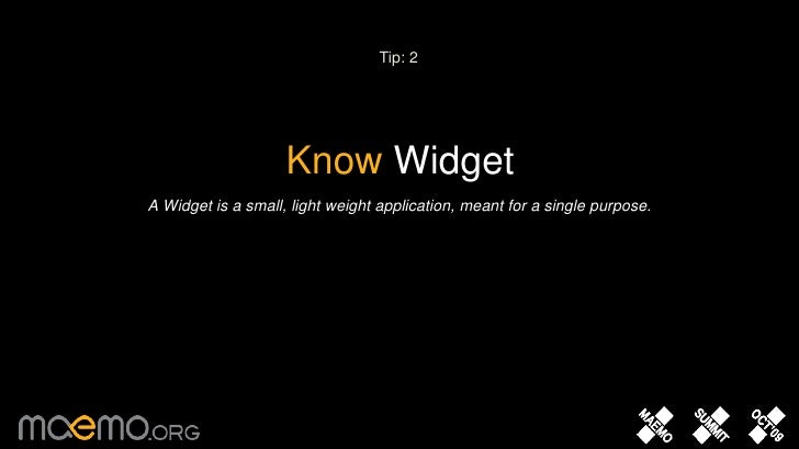 Tip: 2<br />Know Widget<br />A Widget is a small, light weight application, meant for a single purpose.<br />