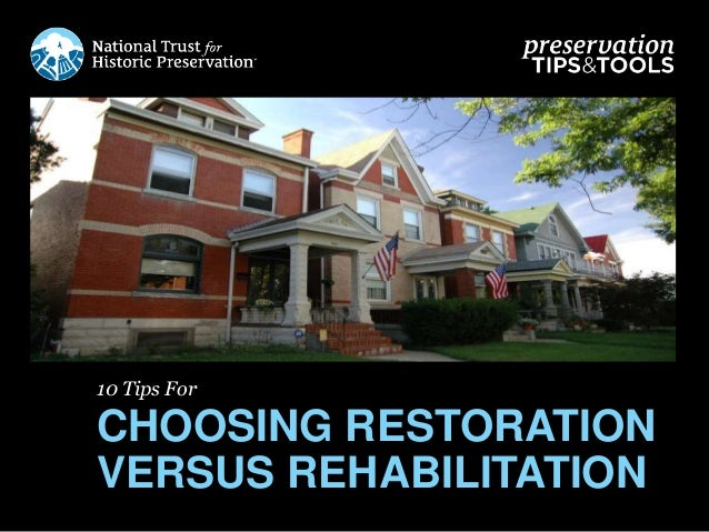 10 Tips For CHOOSING RESTORATION VERSUS REHABILITATION