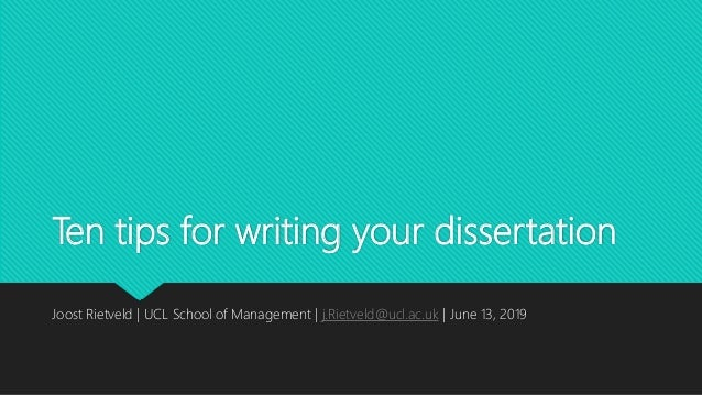 Ten tips for writing your dissertation Joost Rietveld | UCL School of Management | j.Rietveld@ucl.ac.uk | June 13, 2019