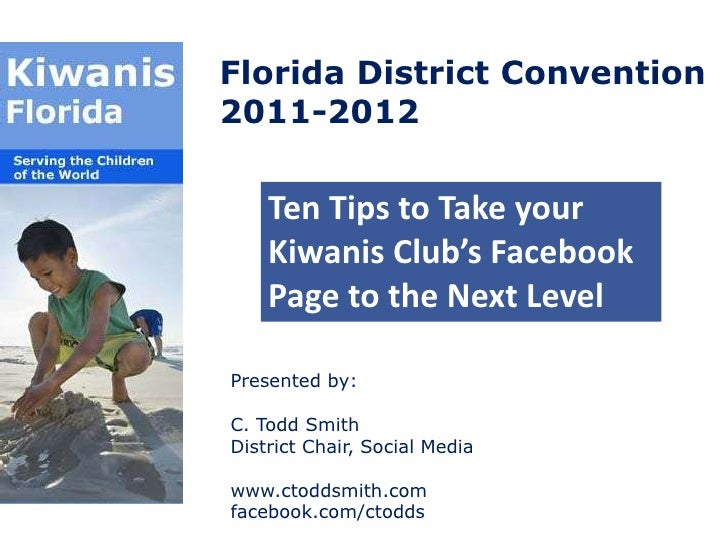 Florida District Convention 2011-2012<br />Ten Tips to Take your Kiwanis Club's Facebook Page to the Next Level<br />Prese...