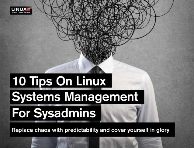 10 Tips On LinuxSystems ManagementFor SysadminsReplace chaos with predictability and cover yourself in glory