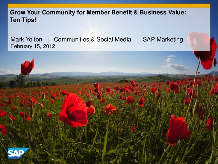 Grow Your Community for Member Benefit & Business Value:Ten Tips!Mark Yolton | Communities & Social Media | SAP MarketingF...