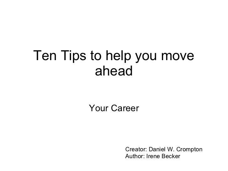 Ten Tips to help you move ahead Your Career Creator: Daniel W. Crompton  Author: Irene Becker