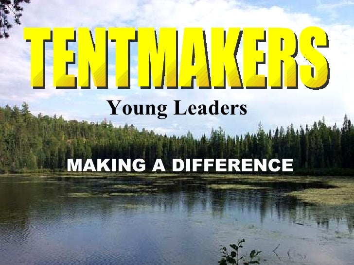 Young Leaders MAKING A DIFFERENCE TENTMAKERS