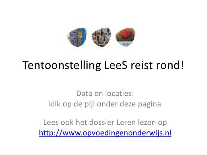 Tentoonstelling LeeS reist rond! <br />Data en locaties: <br />klik op de pijl onder deze pagina <br />Lees ook het dossie...