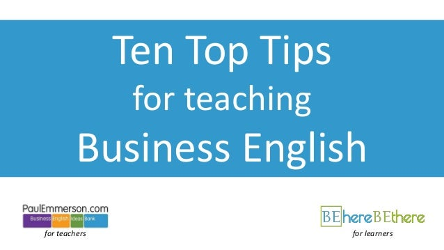 Ten Top Tips for teaching Business English for teachers for learners